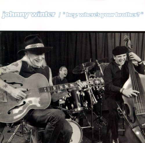 JOHNNY WINTER – HEY, WHERE IS YOUR BROTHER?