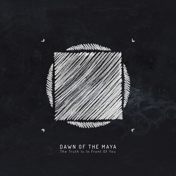 DAWN OF THE MAYA – THE TRUTH IS IN FRONT OF YOU