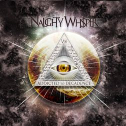 NAUGHTY WHISPER – ADDICTED TO DECADENCE