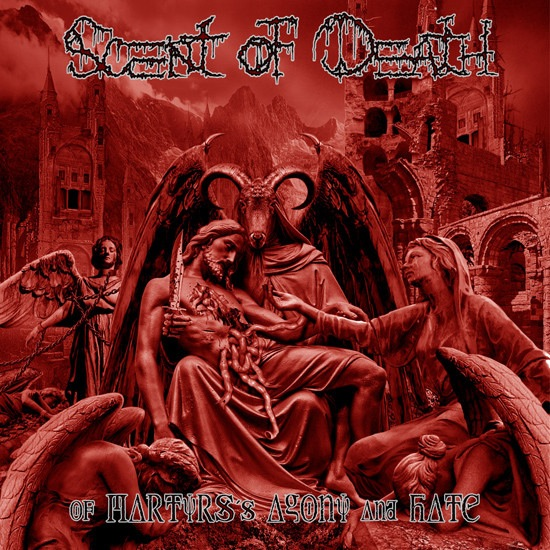 SCENT OF DEATH – OF MARTYR'S AGONY AND HATE