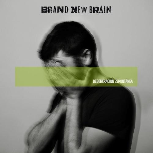 BRAND NEW BRAIN – DEGENERACIÓN ESPONTÁNEA
