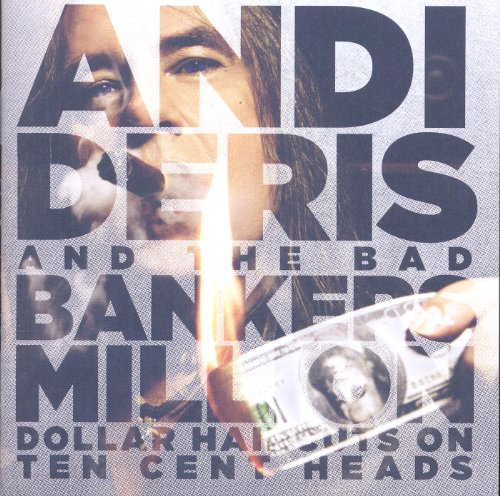 ANDI DERIS AND THE BAD BANKERS – MILLION DOLLAR HAIRCUTS ON TEN CENTS HEADS