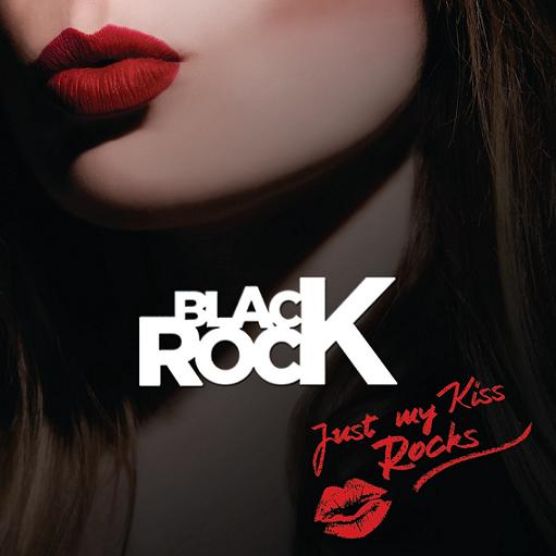 BLACK ROCK – JUST MY KISS ROCKS