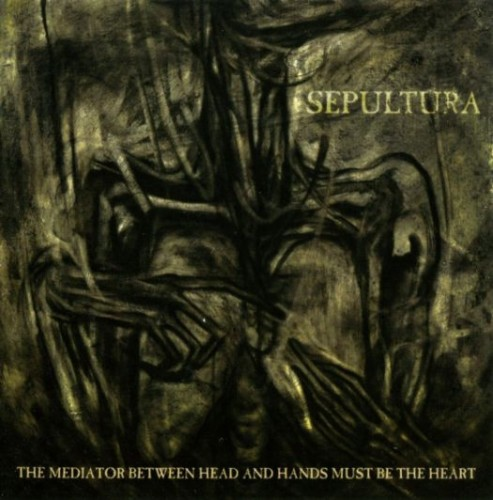 SEPULTURA – THE MEDIATOR BETWEEN THE HEAD AND HANDS MUST BE THE HEART
