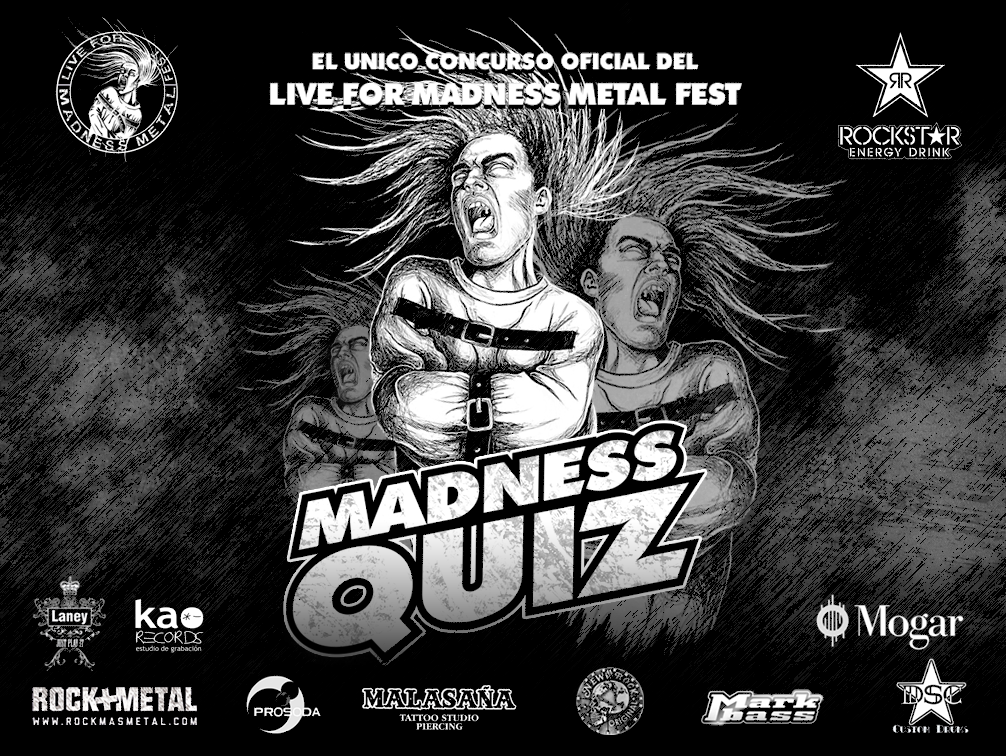 IV LIVE FOR MADNESS METAL FEST. Madness Quiz