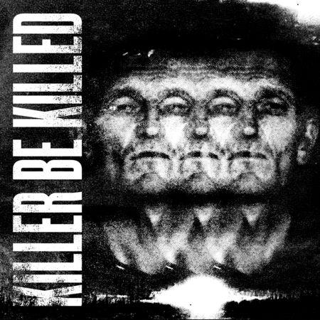 KILLER BE KILLED – KILLER BE KILLED