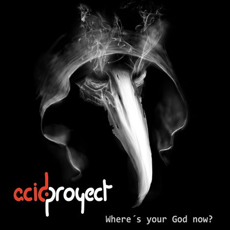 ACIDPROYECT – WHERE´S YOUR GOD NOW?