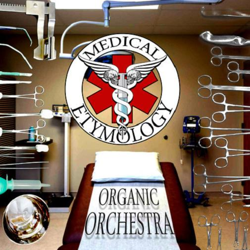 MEDICAL ETYMOLOGY – ORGANIC ORCHESTRA