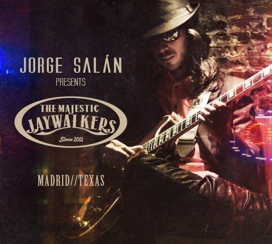 JORGE SALÁN & THE MAJESTIC JAYWALKERS – MADRID//TEXAS