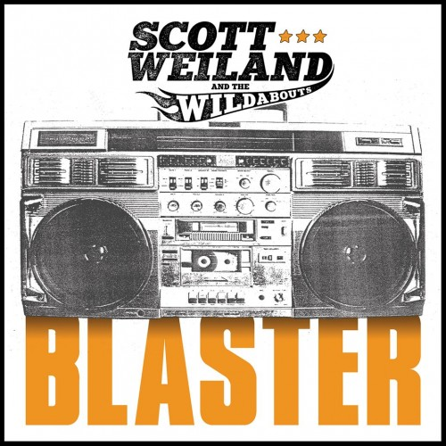 SCOTT WEILAND AND THE WILDABOUTS – BLASTER