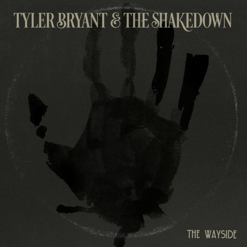TYLER BRYANT & THE SHAKEDOWN – THE WAYSIDE