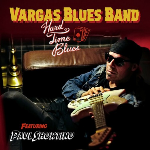 VARGAS BLUES BAND – HARD TIMES BLUES (FEAT. PAUL SHORTINO)