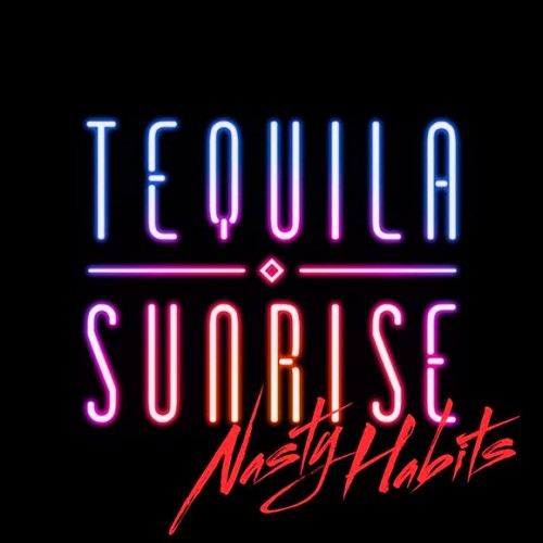 TEQUILA SUNRISE – NASTY HABITS