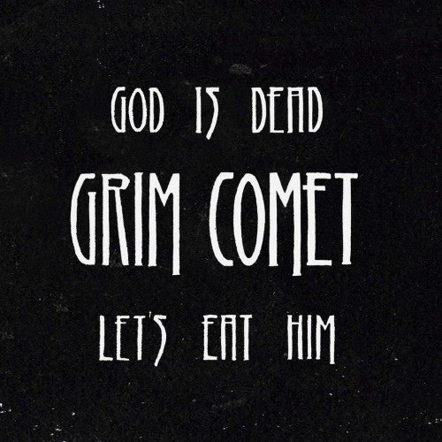 GRIM COMET – GOD IS DEAD, LET'S EAT HIM