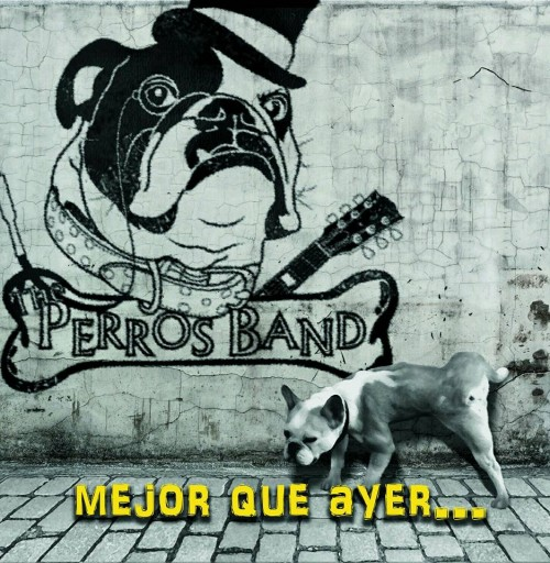 THE PERROS BAND – MEJOR QUE AYER…