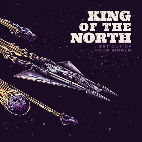 KING OF THE NORTH – GET OUT OF YOUR WORLD