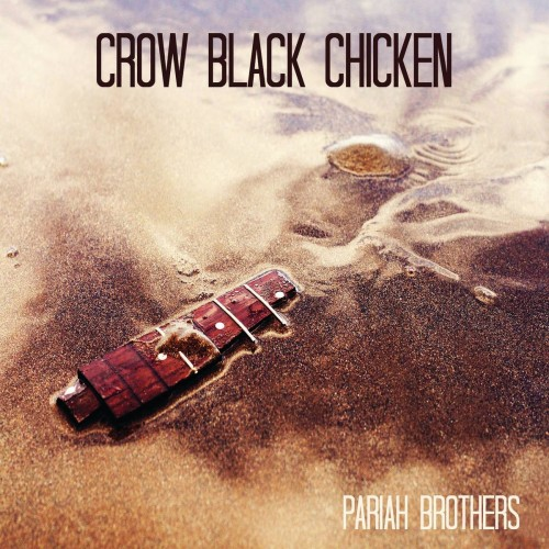 CROW BLACK CHICKEN – PARIAH BROTHERS