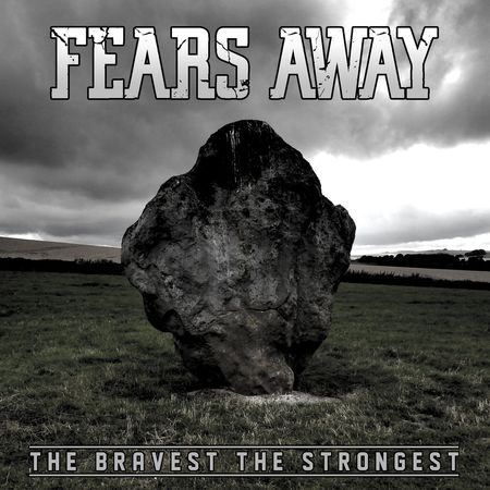 FEARS AWAY – THE BRAVEST THE STRONGEST