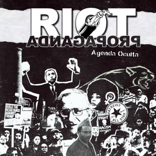 RIOT PROPAGANDA – AGENDA OCULTA