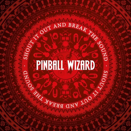 PINBALL WIZARD – SHOUT IT LOUD AND BREAK THE SOUND