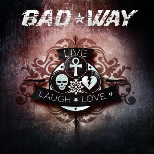 BAD WAY – LIVE LAUGH LOVE