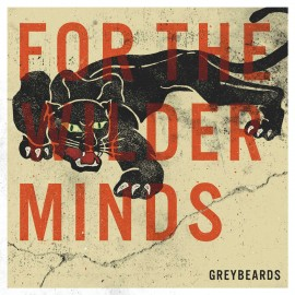 GREYBEARDS - FOR THE WILDER MINDS