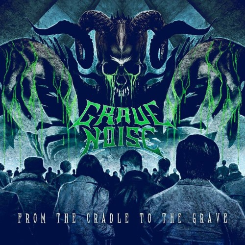 GRAVE NOISE – FROM THE CRADLE TO THE GRAVE