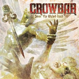 CROWBAR – SEVER THE WICKER HAND