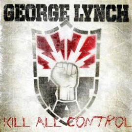 GEORGE LYNCH – KILL ALL CONTROL