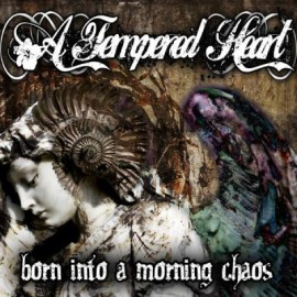 A TEMPERED HEART – BORN INTO A MORNING CHAOS