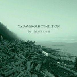 CADAVEROUS CONDITION – BURN BRIGHTLY ALONE