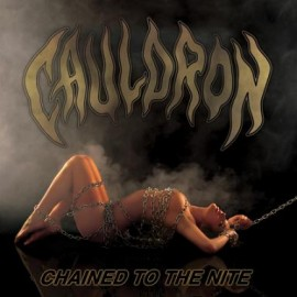 CAULDRON – CHAINED TO THE NITE