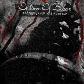 CHILDREN OF BODOM – TRASHED, LOST AND STRUNGOUT