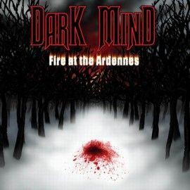 DARK MIND – FIRE AT THE ARDENNES