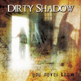 DIRTY SHADOW – YOU NEVER KNOW