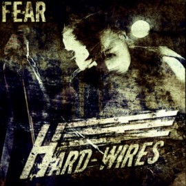 HARD-WIRES – FEAR