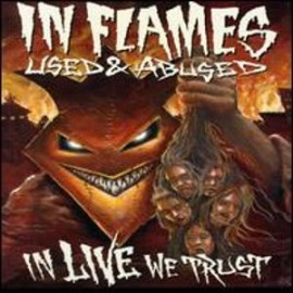 IN FLAMES – USED AND ABUSED (IN LIVE WE TRUST)
