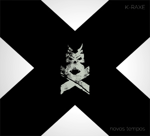 K-RAXE – NOVOS TEMPOS