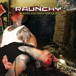 RAUNCHY – WASTELAND DISCOTHEQUE