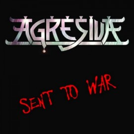 AGRESIVA – SENT TO WAR