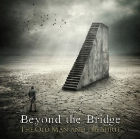 BEYOND THE BRIDGE – THE OLD MAN AND THE SPIRIT