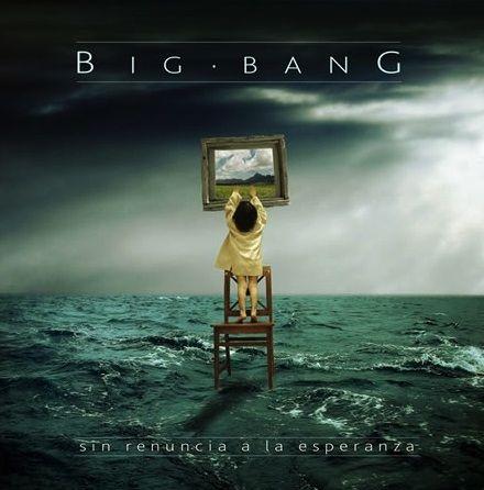 BIG BANG – SIN RENUNCIA A LA ESPERANZA