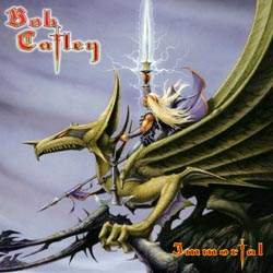BOB CATLEY – IMMORTAL