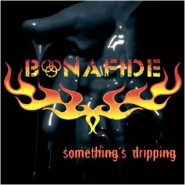 BONAFIDE – SOMETHING'S DRIPPING