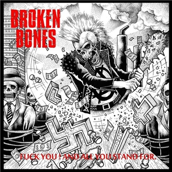 BROKEN BONES – FUCK YOU AND ALL YOU STAND FOR