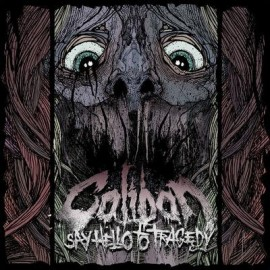 CALIBAN – SAY HELLO TO TRAGEDY