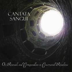 CANTATA SANGUI – ON RITUALS AND CORRESPONDENCE IN CONSTRUCTED REALITIES