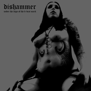 DISHAMMER – UNDER THE SIGN OF THE D-BEAT MARK