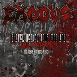 EXODUS – SHOVED HEADED TOUR MACHINE (LIVE AT WACKEN AND OTHER ATROCITIES)