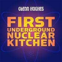 GLENN HUGHES – FIRST UNDERGROUND NUCLEAR KITCHEN (FUNK)